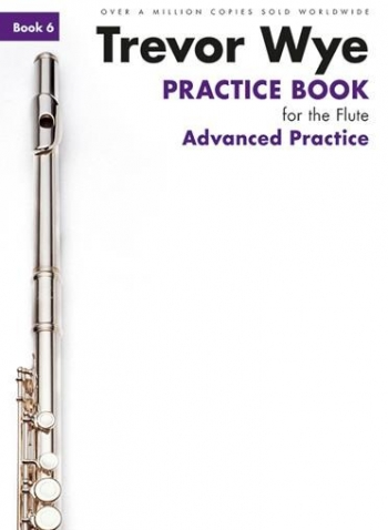 Practice Book For The Flute: Book 6 - Advanced Practice: Revised Edition (Wye)