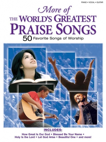 More Of The Worlds Greatest Praise Songs (50 Favourite Songs Of Worship)