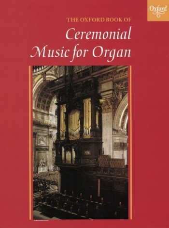 Oxford Book Of Ceremonial Music: Organ