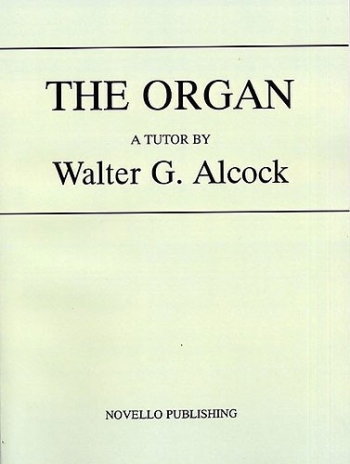 The Organ: A Tutor By Walter G. Alcock
