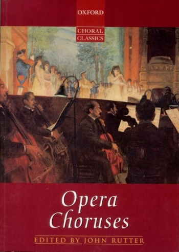 Opera Choruses: Oxford Choral Classics: Vocal: Satb (Rutter)