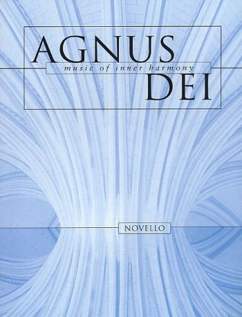 Agnus Dei: Music Of Inner Harmony: Vocal SATB (Novello)