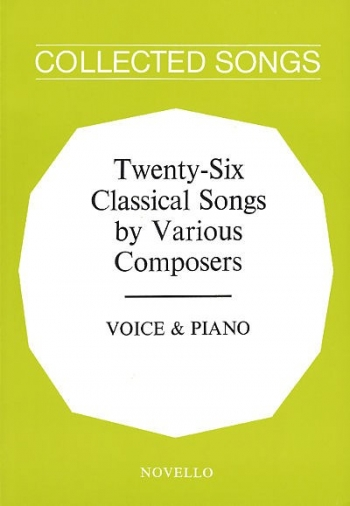 26 Classical Songs By Various Composers: Vocal And Piano