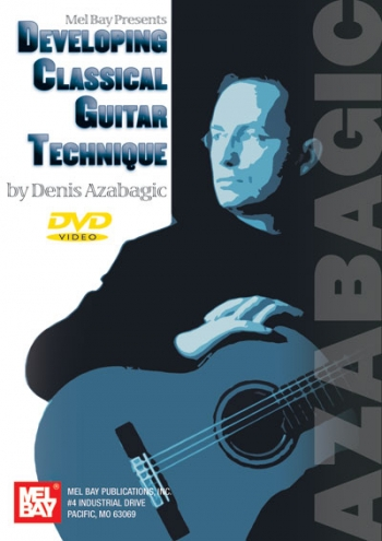 Developing Classical Guitar Technique: DVD By Dennis Azabagic
