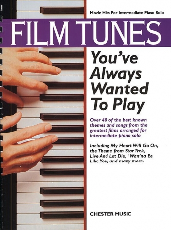 Film Tunes Youve Always Wanted To Play: Piano Solo