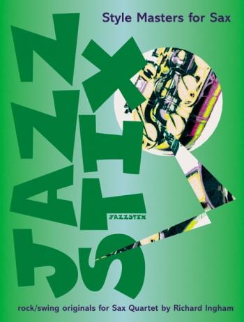 Jazz Stix Style Masters For Saxophone: Saxophone Ensemble