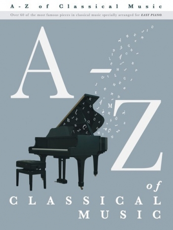A-Z Of Classical Music: Easy Piano
