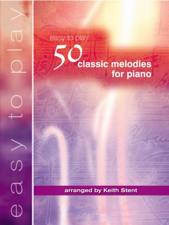 Easy To Play 50 Classic Melodies For Piano: Easy