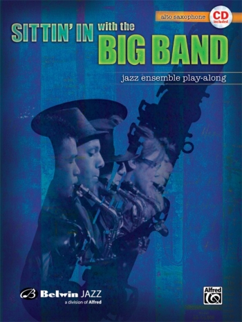Sittin In With The Big Band: Alto Saxophone: Jazz Ensemble Playalong