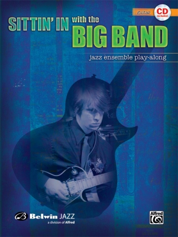 Sittin In With The Big Band: Guitar: Jazz Ensemble Playalong
