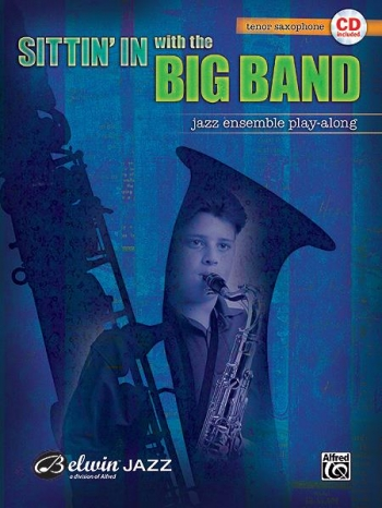 Sittin In With The Big Band: Tenor Saxophone: Jazz Ensemble Playalong
