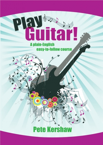 Play Guitar: A Plain English Easy To Follow Course