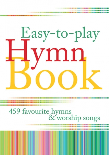 Easy To Play Hymn Book: 459 Favourite Hymns And Songs : Full Music