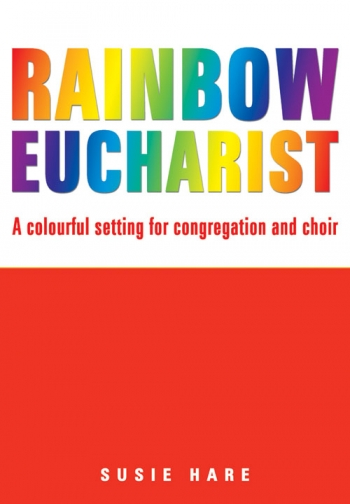 Rainbow Eucharsit: Congregation and Choir ( S Hare)