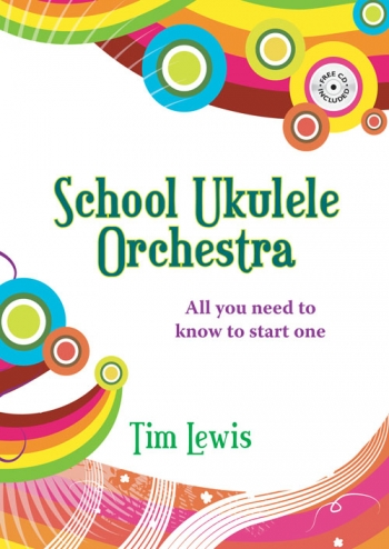 School Ukulele Orchestra: All You Need To Start One ( Tim Lewis)