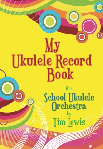 My Ukulele Record Book For The School Ukulele Orchestra ( Tim Lewis)