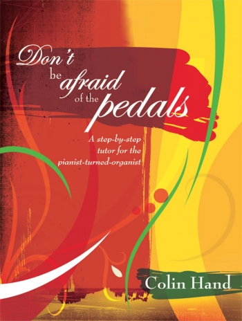 Dont Be Afraid Of The Pedals: Tutor For Pianist Turned Organist