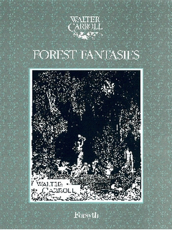 Forest Fantasies: Piano: Pieces (Walter Carroll)