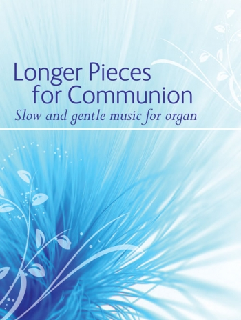 Longer Pieces For Communion: Slow and Gentle Music For Organ