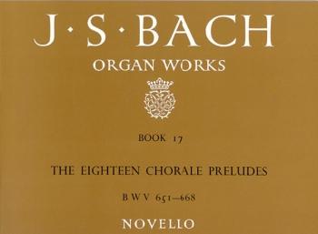 Organ Works Book 17: The Eighteen Chorale Preludes BWV 651-668 (Novello)