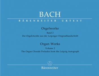 Organ Works Vol 2: The Organ Chorale Preludes From The Leipzig Autograph (Barenreiter)