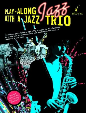 Play-Along With A Jazz Trio: Alto Saxophone: 10 Classic Jazz Standards