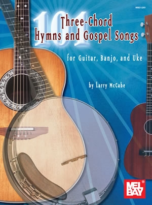 101 Three-Chord Hymns and Gospels Songs: Guitar Or Banjo Or Uke