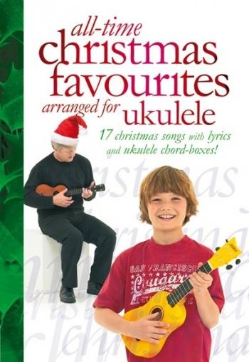 All Time Christmas Favourites Arranged For  Ukulele: Lyrics And Ukulele Chord Boxes