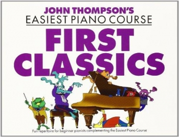 John Thompson's Easiest Piano Course: First Piano Classics