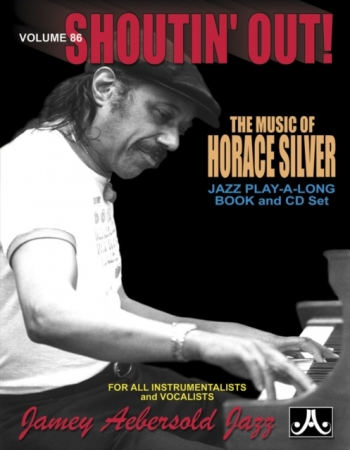 Aebersold Vol.86: Horace Silver - Shoutin' Out: All Instruments: Book & CD