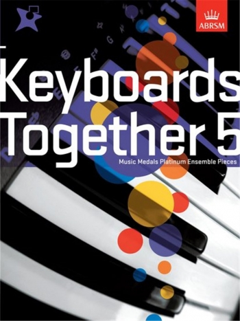 ABRSM: Keyboards Together 5: Music Medals Platinum  Ensemble Pieces