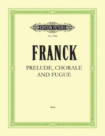 Prelude Chorale And Fugue: Piano (Peters)
