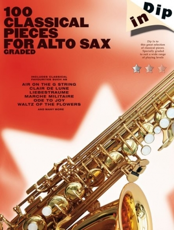 100 Classical Pieces For Alto Saxophone Graded: Alto Saxophone  (dip In)
