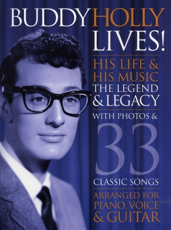 Buddy Holly Lives: His Life and His Music 33 Classic Songs: Piano Vocal Guitar