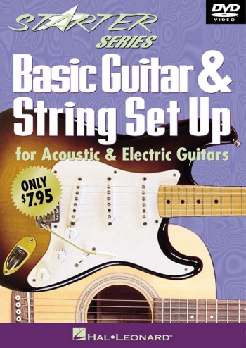 Starter Series: Basic Guitar and String Set Up: Acoustic and Electric