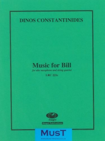 Constantinides: Music For Bill: Alto Saxophone And String Quartet Or String Orchestra