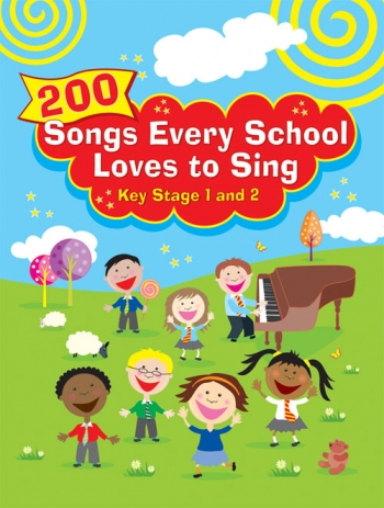 200 Songs Every School Loves To Sing: Key Stage1 and 2
