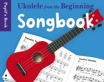 Ukulele From The Beginning Songbook: Ukulele: Pupils Book
