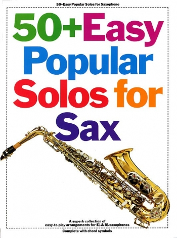 50+ Easy Popular Solos For Saxophone - Eb Or Bb Saxophones + Chord Symbols