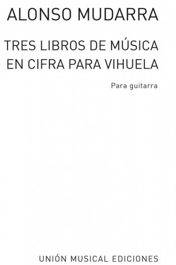 Tres Libros De Musica En Cifra Para Vihuela: Guitar