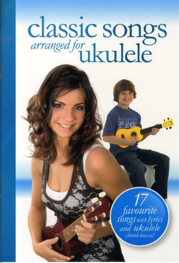 Classic Songs Arranged  For Ukulele: 17 Favourite  Songs: Lyrics and Ukulele Chords: Album