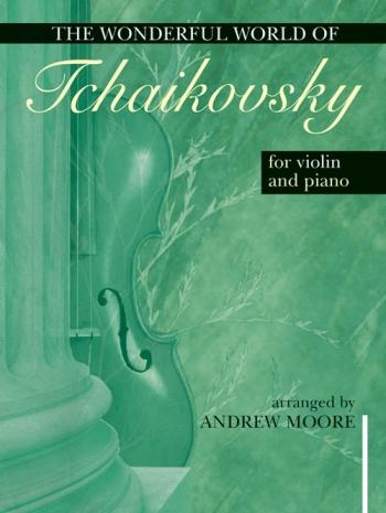 Wonderful World Of Tchaikovsky: Violin and Piano