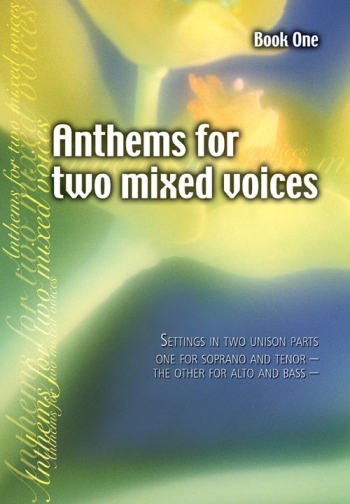 Anthems For Two Mixed Voices: One For Soprano And Alto, And The Other For Tenor And Bass (