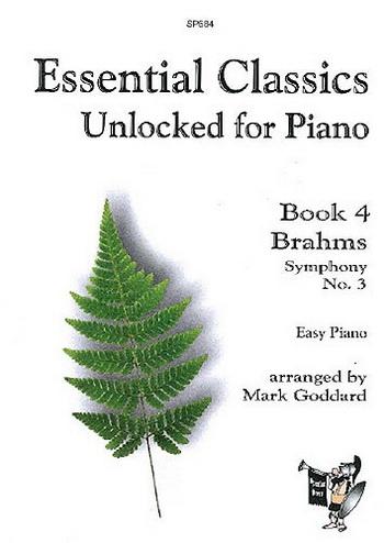 Essential Classics Unlocked For Piano Book 4: Brahms Symphony No3 (goddard)