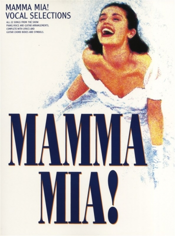 Mamma Mia: Vocal Selections All 22 Songs From The Show