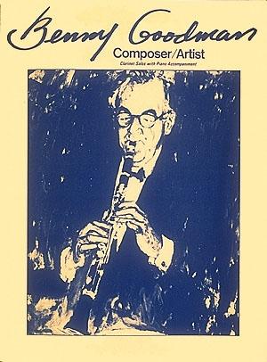 Benny Goodman: Composer Artist: Clarinet & Piano