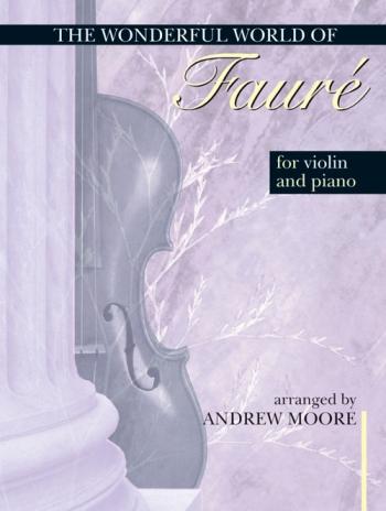 Wonderful World Of Faure: Violin and Piano