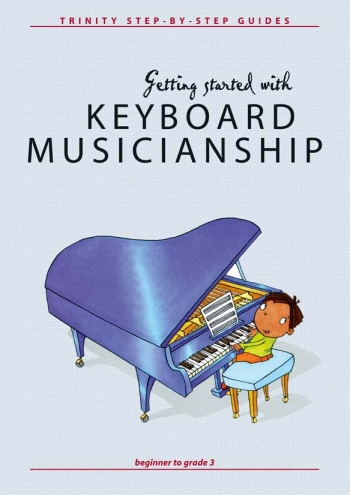 Getting Started With Keyboard Musicianship: Beginner To Grade 3