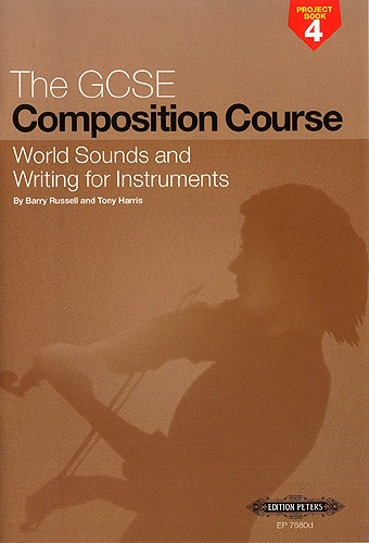 Gcse Composition Course: project Book 4: world Sounds and Writing For Instruments: russellandharr