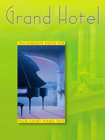 Grand Hotel: 1: Palm Court Trio: Piano,violin, cello: Score and Parts